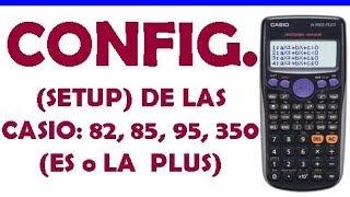 CONFIGURACIÓN ( SETUP) DE LOS MODELOS DE CASIO : fx-82 , 85 , 95 y 350 ( ES o LA PLUS )