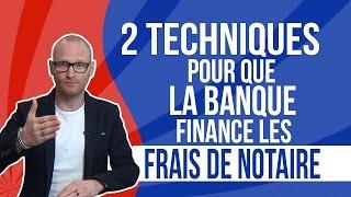 2 techniques pour que la banque finance les frais de notaire