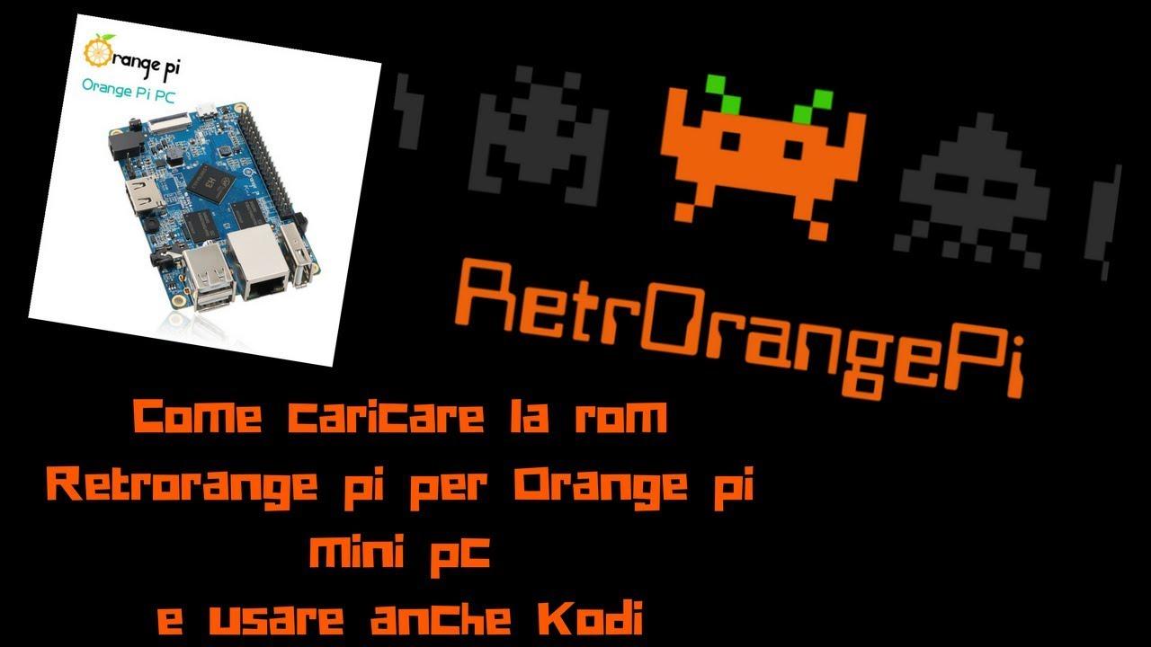 Come caricare la rom Retrorange pi per Orange pi mini pc e usare anche Kodi