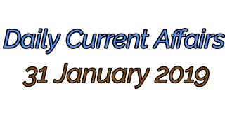 Daily Current Affairs 31 Jan. 2019