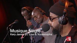 Musique nègre par Kery James, Youssoupha et Lino #ExclusivitéRFI