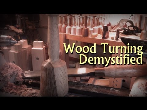 Wood Turning Demystified - Basic Educational Demonstration to Get You Turning