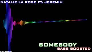 Natalie La Rose ft. Jeremih - Somebody (Bass Boosted)