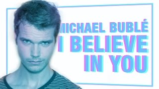 Michael Bublé - I Believe In You   Cover