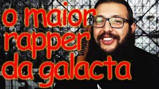 O MAIOR RAPPER DA GALACTA