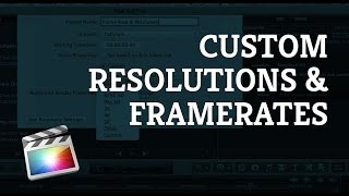Final Cut Pro X: Creating a Project/Edit with a Custom Resolution and Framerate