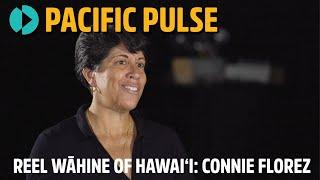 Pacific Pulse 205 - Reel Wāhine of Hawaiʻi: Connie Florez