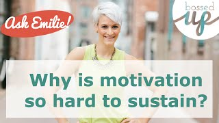 Why is Motivation So Hard to Sustain?