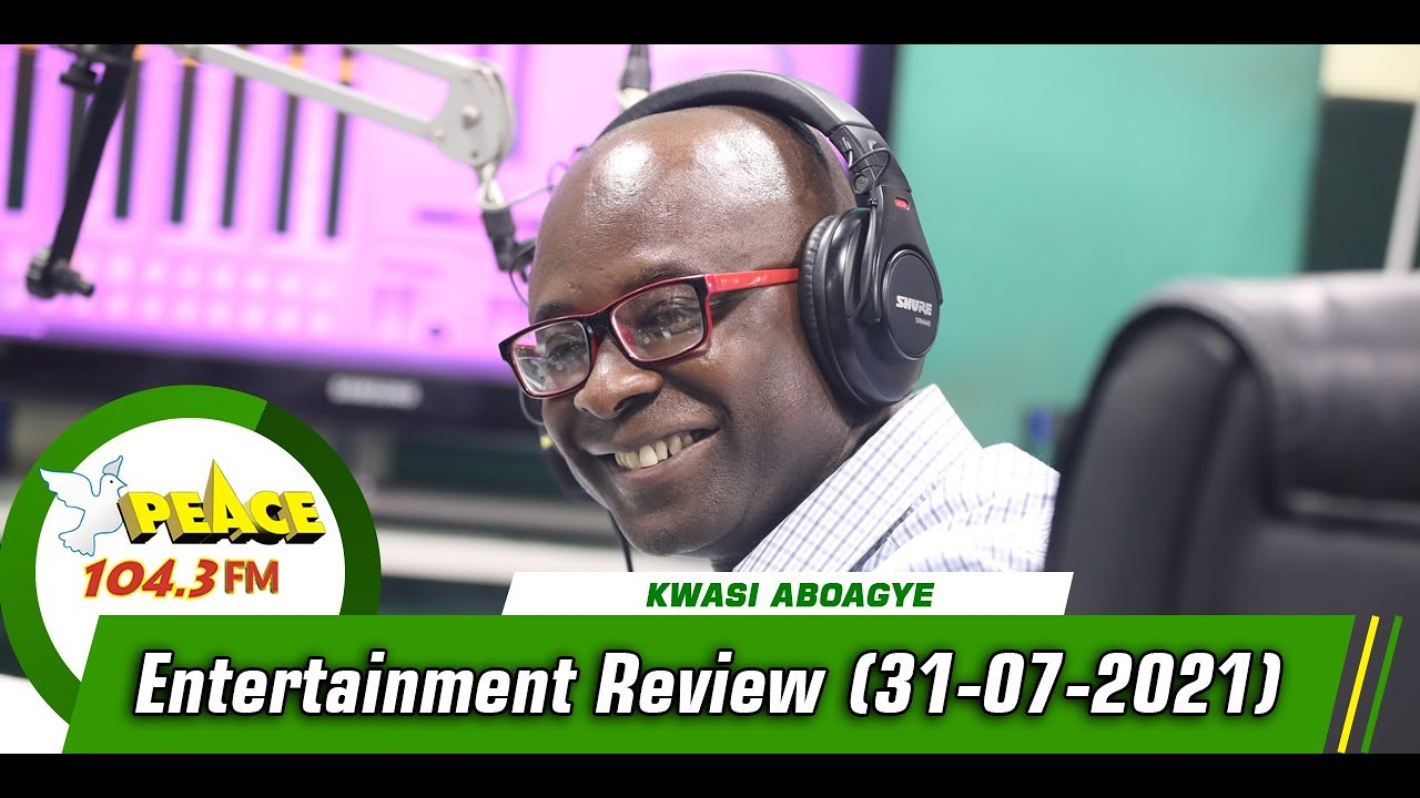 Download Entertainment Review with Kwasi Aboagye On Peace 104.3 FM  (31/07/2021)