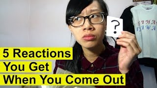 The Five Reactions You Get When You Come Out   5種出櫃後朋友的反應