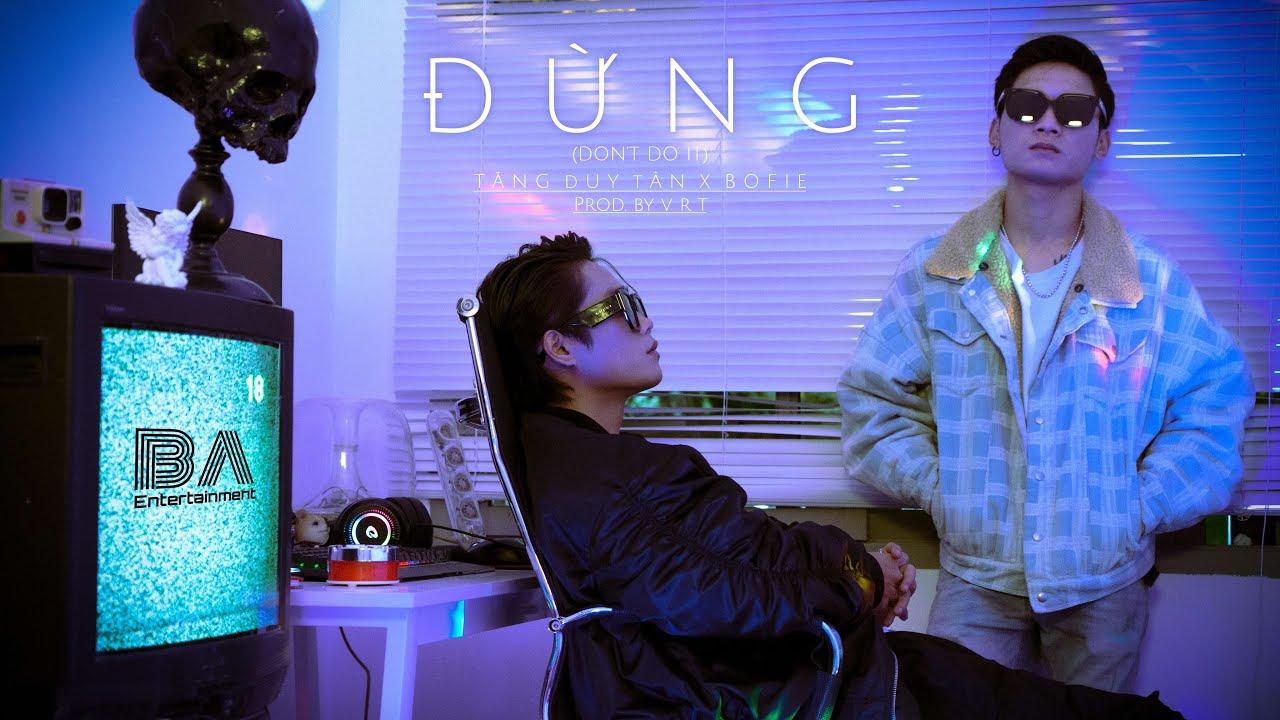 ĐỪNG - Tăng Duy Tân X Bofie (Prod by VRT)   Official MV   [EP: BAD TRIP]