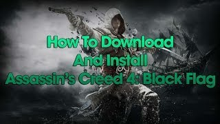 How To Download And Install Assassin's Creed 4 Black Flag (PC) (With Proof)
