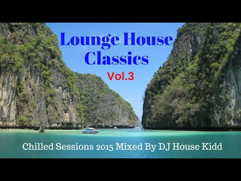 Lounge house classics vol 3 chilled sessions 2015 youtube for Classic house mastercuts vol 3