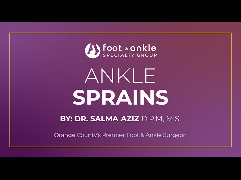 Ankle Sprains by Dr. Salma Aziz at Foot and Ankle Specialty Group in Orange County
