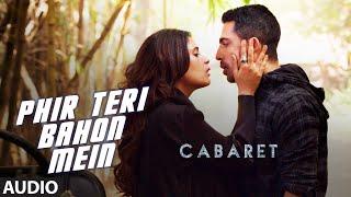 Download Mp3 Phir Teri Bahon Mein Full Song | Cabaret | Richa Chadha, Gulshan Devaiah | Sonu