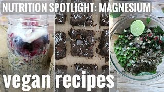 HOW TO ADD MORE MAGNESIUM TO YOUR DIET // EASY VEGAN RECIPES