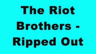 The Riot Brothers - Ripped Out