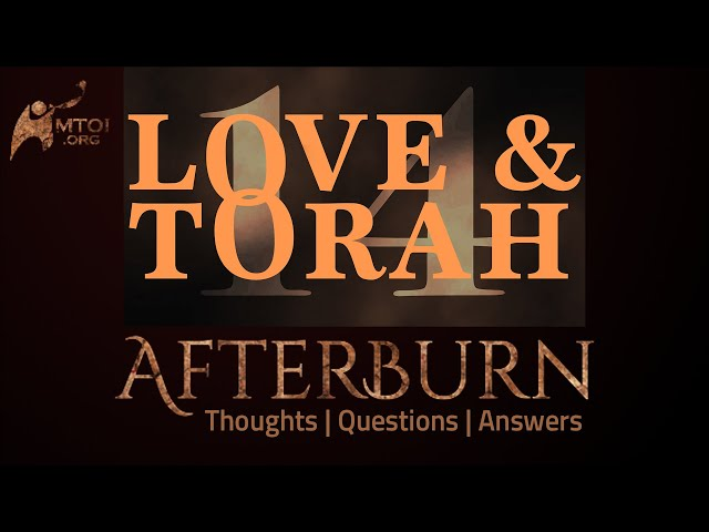 Afterburn | Thoughts, Q&A on Love and Torah | Part 14