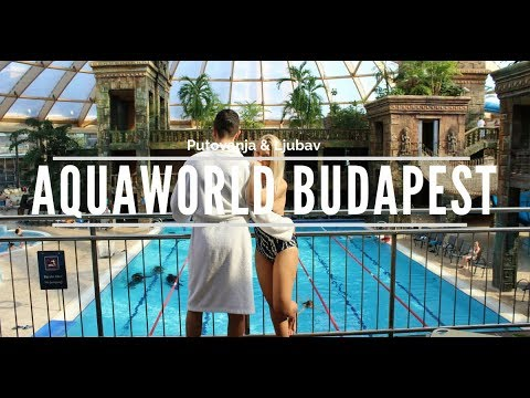 Travel vlog Aqua World Resort Budapest