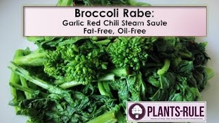 Broccoli Rabe, aka Rapini: How to Steam Saute, Fat-Free Healthy Greens from Plants-Rule