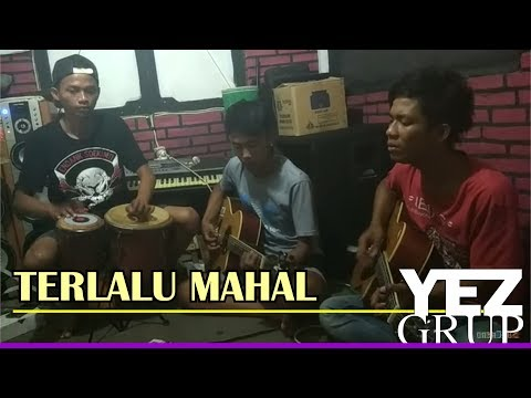 TERLALU MAHAL - Meggy Z. (covered By YEZ Grup)