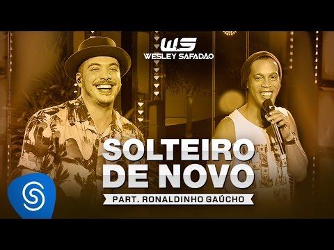 Wesley Safadão Part. Ronaldinho Gaúcho - Solteiro de Novo [DVD WS EM CASA]