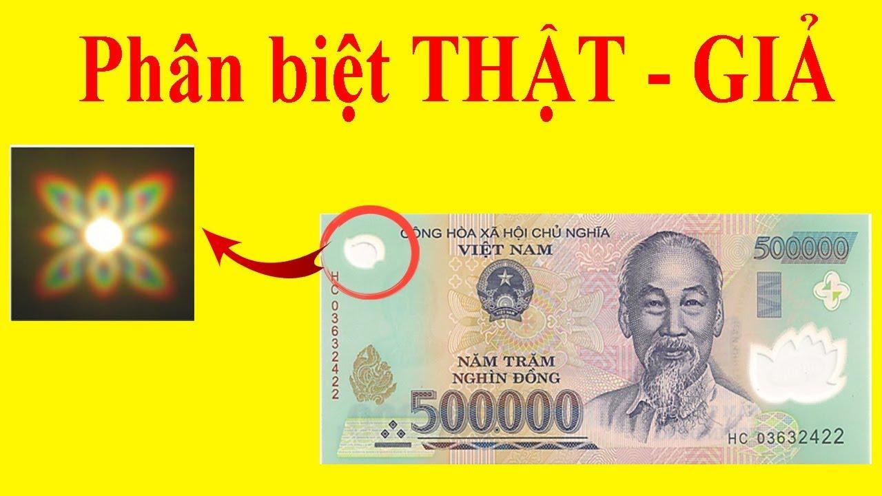 Cách phân biệt tiền thật giả bằng mắt trong 1 phút