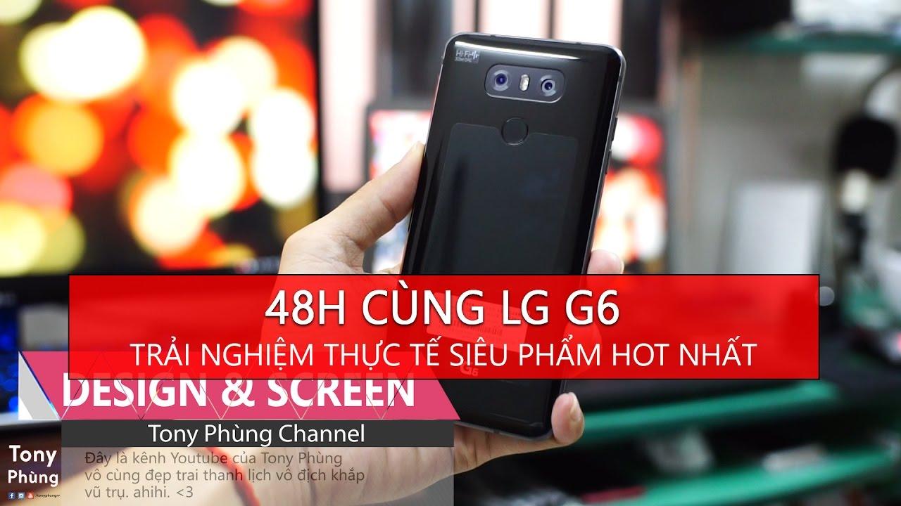 [Smartphone] 48h cùng LG G6 – Đây là trải nghiệm thực tế của Tony về siêu phẩm này – Tony Phùng