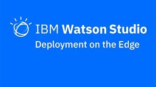 Video thumbnail for Deployment on the edge with IBM Watson Studio