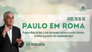 Paulo em Roma (Atos 28:16-30) • Rev. Lutero Rocha