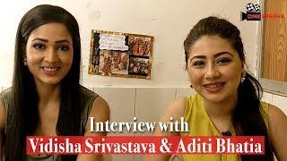 Aditi Bhatia Ruhi Bhalla Vidisha Srivastava Roshni Ye hai mohabbatein Exclusive Interview