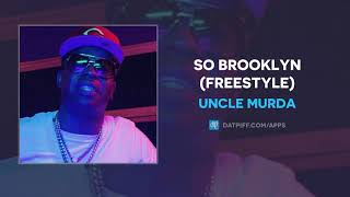 Uncle Murda - So Brooklyn (Freestyle) (AUDIO)