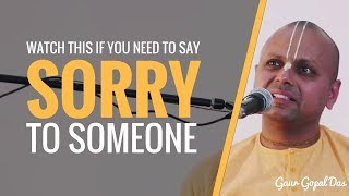 Watch This If You Need To Say Sorry To Someone I Gaur Gopal Das