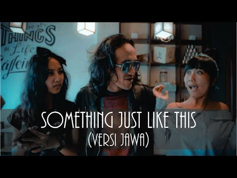 something just like this - The Chainsmokers & Coldplay (versi Jawa)