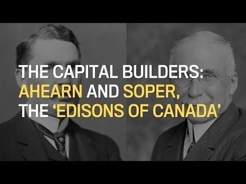 The Capital Builders: Ahearn & Soper, the 'Edisons of Canada'