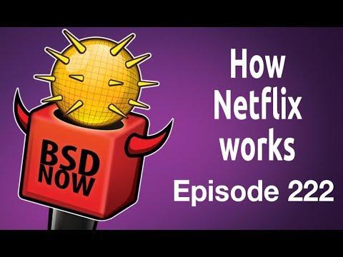 How Netflix works  BSD Now 222