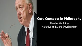 Philosophy Core Concepts: MacIntyre, Narrative and Moral Development
