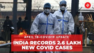 Coronavirus Update April 18: India records 2.6 lakh new Covid cases, 1,501 deaths in the last 24 hrs