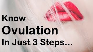 3 Easy Steps To Know When You Are Ovulating | Know Ovulation & Get Pregnant Fast |