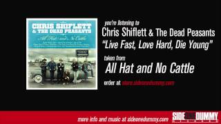Chris Shiflett & The Dead Peasants - Live Fast, Love Hard, Die Young