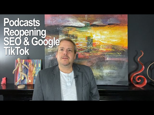 Podcasts, Reopening, SEO & Google, TikTok - Trends on Thursdays