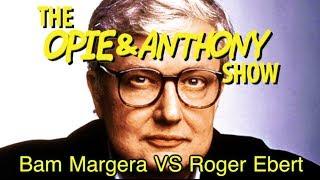 Opie & Anthony: Bam Margera Vs Roger Ebert (06/21/11)