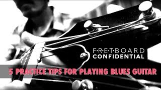 5 Practice Tips for Playing Better Blues Guitar