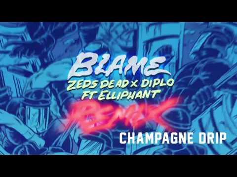 Zeds Dead x Diplo - Blame ft. Elliphant (Champagne Drip Remix)