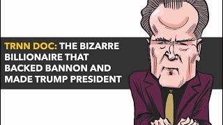 The Bizarre Billionaire that Backed Bannon and Made Trump President  - a TRNN Documentary