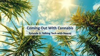 Coming Out With Cannabis 03: Talking Tech with Neeraj