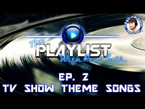 The PlayList Ep. 2 - TV Theme Songs!