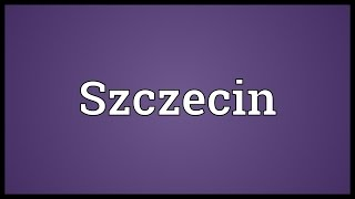 Szczecin Meaning