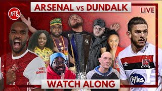 Arsenal vs Dundalk | Watch Along Live