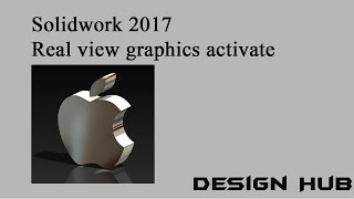 "how to activate ""Real View Graphics"" in solidwork 2017"